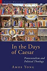 In the Days of Caesar: Pentecostalism and Political Theology (Sacra Doctrina: Christian Theology for a Postmodern Age) Kindle Edition