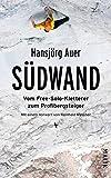 Südwand: Vom Free-Solo-Kletterer zum Profibergsteiger