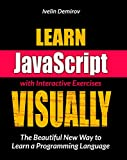 Learn JavaScript VISUALLY with Interactive Exercises: The Beautiful New Way to Learn a Programming Language (Learn Visually)