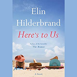 Here's to Us                   Written by:                                                                                                                                 Elin Hilderbrand                               Narrated by:                                                                                                                                 Erin Bennett                      Length: 12 hrs and 29 mins     8 ratings     Overall 3.5