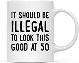 Andaz Press Funny 11oz. Coffee Mug Birthday Gag Gift, It Should be Illegal to Look This Good at 50, 1-Pack, Birthday Present Ideas for Him Her Family Coworker Friend