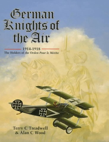 German Knights of the Air 1914-1918: The Holders of the Orden Pour Le Merite