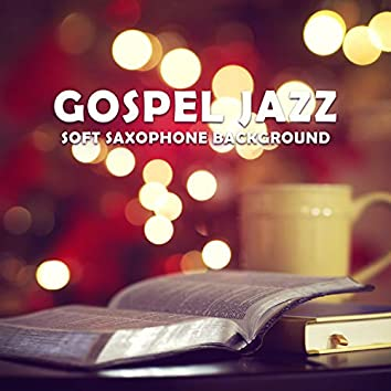 Gospel Jazz – Soft Saxophone Background: Spiritual Moods for Quiet Moments, Reflections & Soul Peace