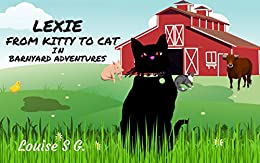 LEXIE - FROM KITTY TO CAT: in BARNYARD ADVENTURES by [Louise S. G.]