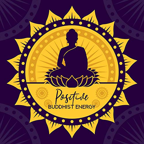Positive Buddhist Energy: Music for Meditation, Background for Healing Mantra, Removing Negative Energy, Introducing Internal Harmony and Peace