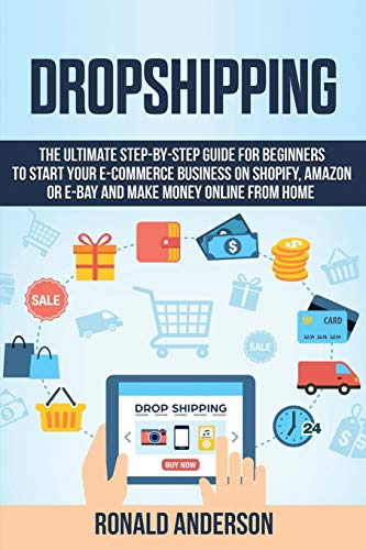 Compare Textbook Prices for Dropshipping: The Ultimate Step-by-Step Guide for Beginners to Start your E-Commerce Business on Shopify, Amazon or E-Bay and Make Money Online From Home  ISBN 9781914031175 by Anderson, Ronald