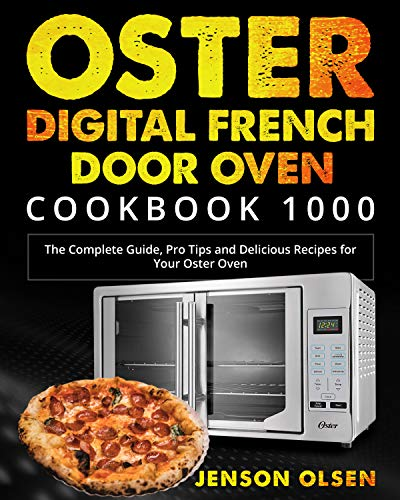 Oster Digital French Door Oven Cookbook 1000: The Complete Guide, Pro Tips and Delicious Recipes for Your Oster Oven (English Edition)