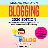 Making Money on Blogging 2020 Edition: How to Start Your Blogging Blueprint and Make Profit Online with Your Blog - Best Financial Freedom Books & Audiobooks