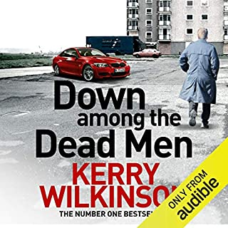 Down Among the Dead Men                   By:                                                                                                                                 Kerry Wilkinson                               Narrated by:                                                                                                                                 Joe Jameson                      Length: 8 hrs and 45 mins     24 ratings     Overall 3.9
