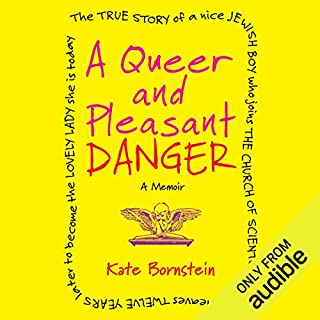 A Queer and Pleasant Danger     A Memoir              By:                                                                                                                                 Kate Bornstein                               Narrated by:                                                                                                                                 Alice Rosengard                      Length: 10 hrs and 55 mins     170 ratings     Overall 4.4