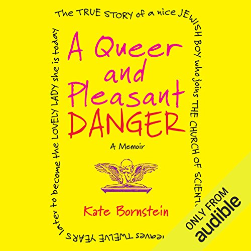 A Queer and Pleasant Danger     A Memoir              By:                                                                                                                                 Kate Bornstein                               Narrated by:                                                                                                                                 Alice Rosengard                      Length: 10 hrs and 55 mins     165 ratings     Overall 4.4
