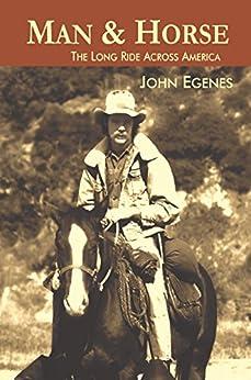 Man & Horse: The Long Ride Across America by [John Egenes]