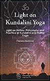 Light on Kundalini Yoga: Light on History, Philosophy and Practice of Kundalini and Hatha Yoga (English Edition)