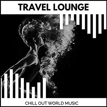 Travel Lounge - Chill Out World Music