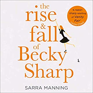 The Rise and Fall of Becky Sharp                   By:                                                                                                                                 Sarra Manning                               Narrated by:                                                                                                                                 Aysha Kala                      Length: 11 hrs and 52 mins     20 ratings     Overall 4.4