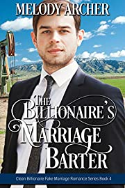 The Billionaire's Marriage Barter (Clean Billionaire Fake Marriage Romance Series Book 4)