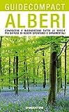 Alberi: Conoscere e riconoscere tutte le specie più diffuse di alberi spontanei e ornamentali (Guide compact)