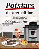 Potstars Dessert Edition: Electric Pressure Cooker Cookbook for Instant Pot