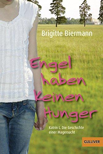 Engel haben keinen Hunger: Katrin L.: Die Geschichte einer Magersucht