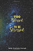 TOO BLESSED TO BE STRESSED Daily Gratitude Journal: Dark Blue & Black Galaxy – Five Minutes a Day - Cultivate an Attitude of Gratitude ( 5.5 x 8.5) ... quotes – 5 Minute Journal (Gifts For Men)
