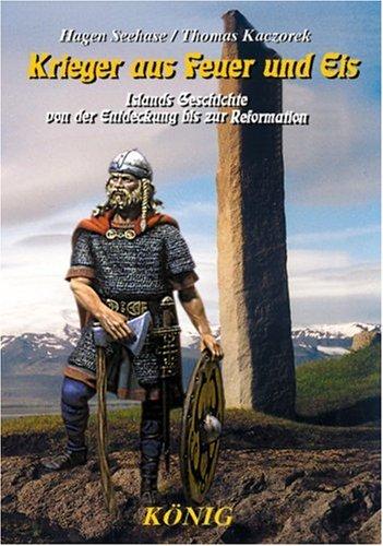 Krieger aus Feuer und Eis: Islands Geschichte von der Entdeckung bis zur Reformation