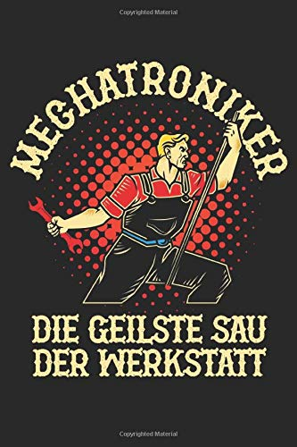 Mechatroniker Die Geilste Sau Der Werkstatt: Notebook/Diary/Taskbook/120 pages/Lines pages, 6x9 inch