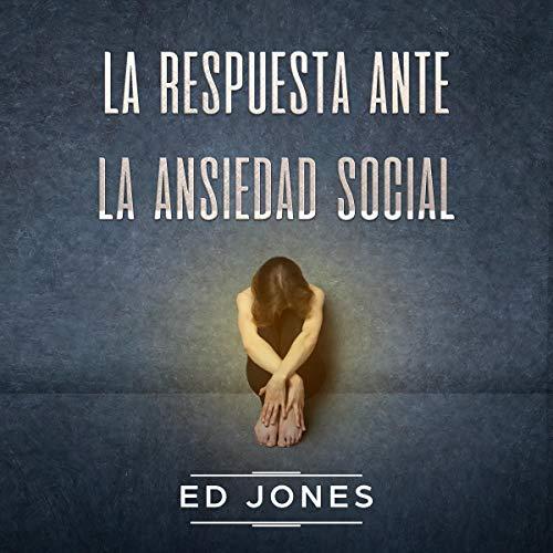 La Respuesta ante la Ansiedad Social [The Social Anxiety Solution] cover art