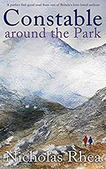 CONSTABLE AROUND THE PARK a perfect feel-good read from one of Britain's best-loved authors (Constable Nick Mystery Book 29) by [NICHOLAS RHEA]