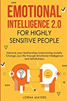 Emotional Intelligence 2.0 for Highly Sensitive People: Improve your relationships overcoming anxiety - Change your life through Emotional Intelligence and Mindfulness