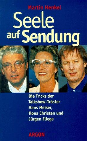 Seele auf Sendung. Die Tricks der Talkshow-Tröster Hans Meiser, Ilona Christen, Jürgen Fliege