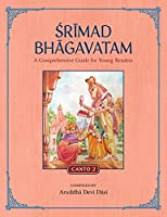 Srimad Bhagavatam: A Comprehensive Guide for Young Readers: Canto 2