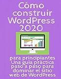 Cómo construir WordPress 2020 : para principiantes Una guía...