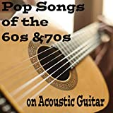 Pop Songs of the 60s & 70s on Acoustic Guitar