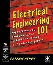 Electrical Engineering 101: Everything You Should Have Learned in School but Probably Didn't