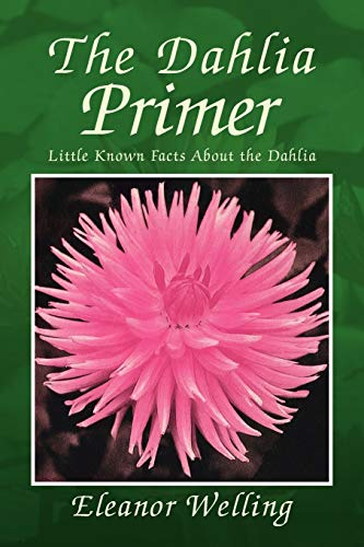 The Dahlia Primer: Little Known Facts About the Dahlia