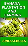 *BANANA PLANTATION AND FARMING: All You Need To Know About Banana And Make Huge Amount On It (English Edition)