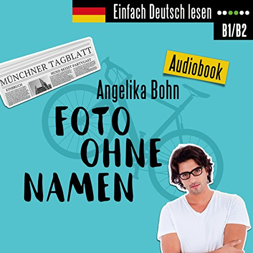Foto ohne Namen. Kurzroman - Niveau: mittelschwer     Einfach Deutsch lesen              By:                                                                                                                                 Angelika Bohn                               Narrated by:                                                                                                                                 Angelika Bohn                      Length: 3 hrs and 21 mins     2 ratings     Overall 4.5