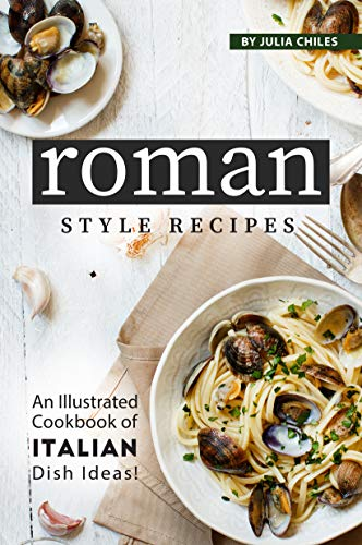 Roman Style Recipes: An Illustrated Cookbook of Italian Dish Ideas! (English Edition)