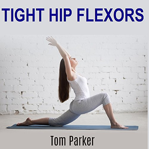 Tight Hip Flexors audiobook cover art