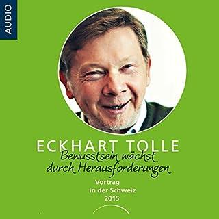 Bewusstein wächst durch Herausforderungen: Vortrag in der Schweiz 2015                   Autor:                                                                                                                                 Eckhart Tolle                               Sprecher:                                                                                                                                 Eckhart Tolle                      Spieldauer: 1 Std. und 58 Min.     90 Bewertungen     Gesamt 4,8