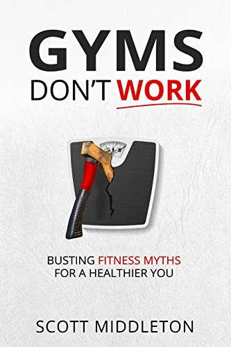 Gyms Don't Work: Busting fitness myths for a healthier you