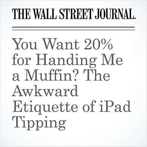 You Want 20% for Handing Me a Muffin? The Awkward Etiquette of iPad Tipping copertina