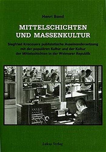 Mittelschichten und Massenkultur. Siegfried Kracauers publizistische Auseinandersetzung mit der poulären Kultur und der Kultur der Mittelschichten in der Weimarer Republik
