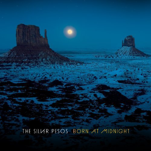 Born at Midnight by The Silver Pesos (2011-01-25)