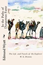 In the Paths of Dangerous Fame: The Life and Travels of the Explorer W.G.Browne