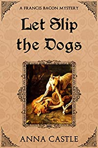 Let Slip the Dogs (A Francis Bacon Mystery Book 5)