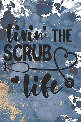 Livin' The Scrub Life: Blank Lined 6 x 9 Journal, Notebook, Nurse Journal, Organizer, Practitioner