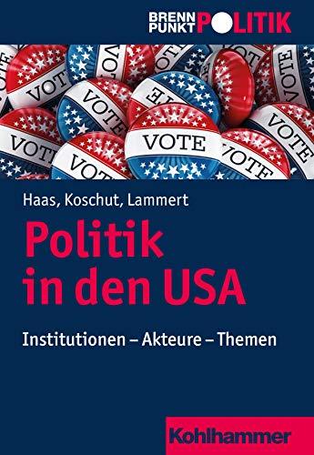 Politik in den USA: Institutionen - Akteure - Themen (Brennpunkt Politik)