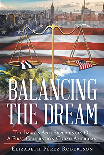 Balancing the Dream: The Images And Experiences Of A First Generation Cuban American (English Edition)