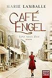 Café Engel: Eine neue Zeit. Roman (Café-Engel-Saga, Band 1)